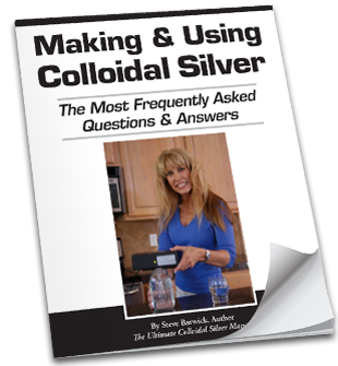 Most Frequently Asked Questions & Answers About Making and Using Colloidal Silver